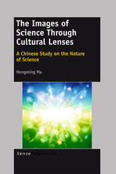 The Images of Science Through Cultural Lenses: A Chinese Study on the Nature of Science by Hongming Ma