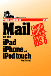 Take Control of Mail on the iPad, iPhone, and iPod touch by Joe Kissell