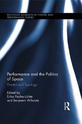 Performance and the Politics of Space by Erika Fischer-Lichte