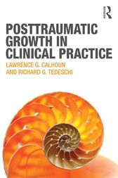 Posttraumatic Growth in Clinical Practice by Lawrence G. Calhoun