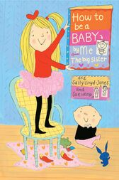 How to Be a Baby . . . by Me, the Big Sister by Sally Lloyd-Jones