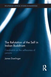 The Refutation of the Self in Indian Buddhism by James Duerlinger