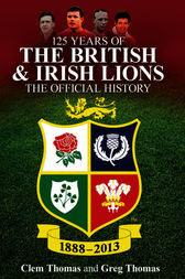 125 Years of the British and Irish Lions by Clem Thomas