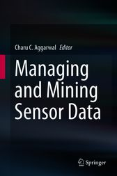 Managing and Mining Sensor Data by Charu C. Aggarwal