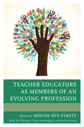 Teacher Educators as Members of an Evolving Profession by Miriam Ben-Peretz