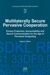 Multilaterally Secure Pervasive Cooperation by S.G. Weber