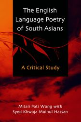 The English Language Poetry of South Asians by Mitali Pati Wong