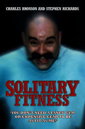 Solitary Fitness by Charlie Bronson