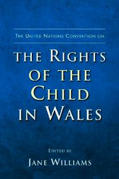 The United Nations Convention on the Rights of the Child in Wales by Jane Williams