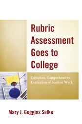 Rubric Assessment Goes to College by Mary J. Goggins Selke
