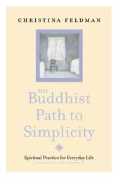 The Buddhist Path to Simplicity: Spiritual Practice in Everyday Life by Christina Feldman