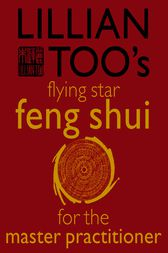 Lillian Too's Flying Star Feng Shui For The Master Practitioner by Lillian Too