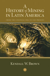 A History of Mining in Latin America by Kendall Brown