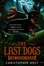 The Last Dogs: The Long Road by Christopher Holt