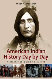 American Indian History Day by Day: A Reference Guide to Events by Roger Carpenter