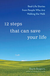 12 Steps That Can Save Your Life by Barb Rogers