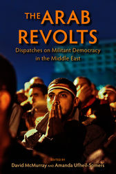 The Arab Revolts by Edited by David McMurray and Amanda Ufheil-Somers
