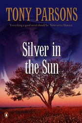 Silver In The Sun by Tony Parsons