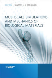 Multiscale Simulations and Mechanics of Biological Materials by Shaofan Li