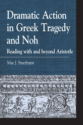 Dramatic Action in Greek Tragedy and Noh by Mae J. Smethurst