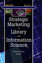 Strategic Marketing in Library and Information Science by Linda S Katz
