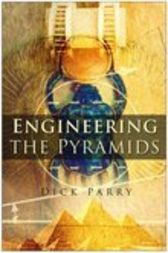 Engineering the Pyramids by Dick Parry