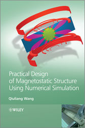 Practical Design of Magnetostatic Structure Using Numerical Simulation by Qiuliang Wang