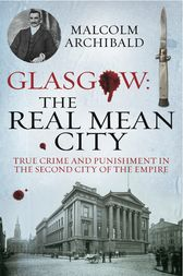 Glasgow: The Real Mean City by Malcolm Archibald