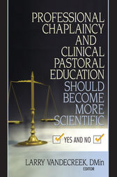 Professional Chaplaincy and Clinical Pastoral Education Should Become More Scientific by Larry Van De Creek
