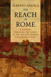 The Reach of Rome by Alberto Angela