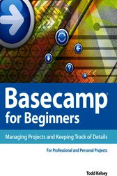Basecamp® for Beginners by Todd Kelsey