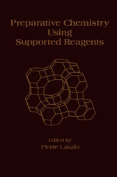 Preparative Chemistry Using Supported Reagents by Pierre Laszlo