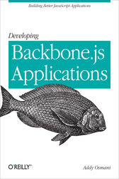 Developing Backbone.js Applications by Addy Osmani