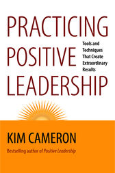 Practicing Positive Leadership by Kim Cameron