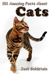 101 Amazing Facts About Cats by Jack Goldstein