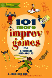 101 More Improv Games for Children and Adults by Bob Bedore