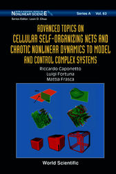 Advanced Topics on Cellular Self-Organizing Nets and Chaotic Nonlinear Dynamics to Model and Control Complex Systems