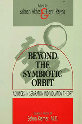 Beyond the Symbiotic Orbit: Advances in Separation-Individuation Theory: Essays in Honor of Selma Kramer, MD
