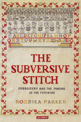 Subversive Stitch, The: Embroidery and the Making of the Feminine
