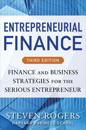 Entrepreneurial Finance, Third Edition: Finance and Business Strategies for the Serious Entrepreneur by Steven Rogers