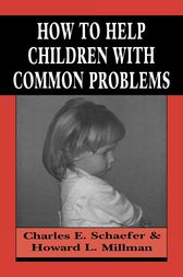 How to Help Children with Common Problems by Charles Schaefer