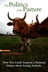 The Politics of the Pasture: How Two Cattle Inspired a National Debate about Eating Animals