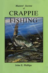Masters' Secrets of Crappie Fishing by John E. Phillips