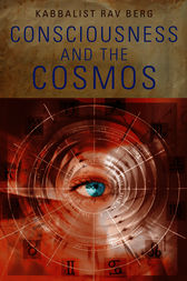 Consciousness and the Cosmos by Rav Berg