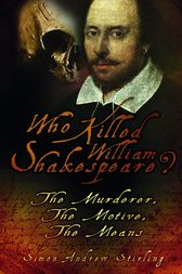 Who Killed William Shakespeare? by Simon Andrew Stirling