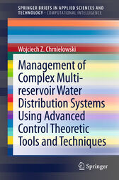 Management of Complex Multi-reservoir Water Distribution Systems using Advanced Control Theoretic Tools and Techniques by Wojciech Z. Chmielowski