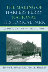 The Making of Harpers Ferry National Historical Park by Teresa S. Moyer