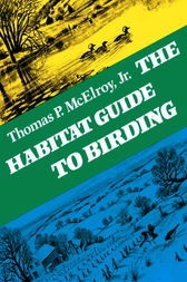 The Habitat Guide to Birding by Thomas P. McElroy