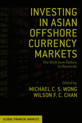 Investing in Asian Offshore Currency Markets by Michael C. S. Wong