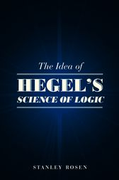 The Idea of Hegel's Science of Logic by Stanley Rosen